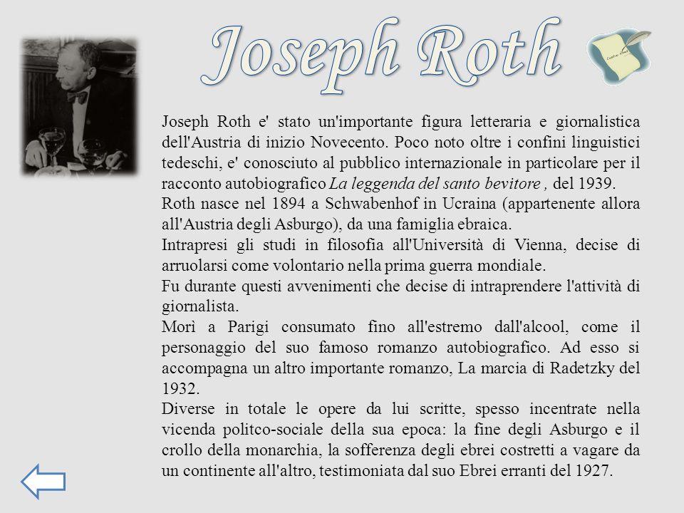 Joseph Roth e' stato un'importante figura letteraria e giornalistica dell'Austria di inizio Novecento. Poco noto oltre i confini linguistici tedeschi,