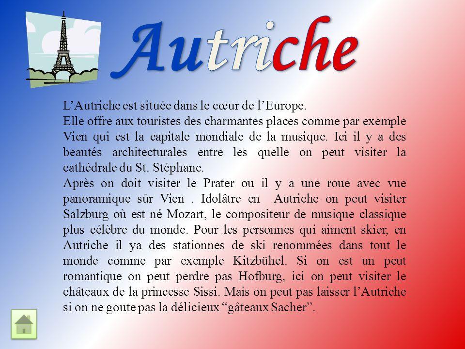 LAutriche est située dans le cœur de lEurope. Elle offre aux touristes des charmantes places comme par exemple Vien qui est la capitale mondiale de la