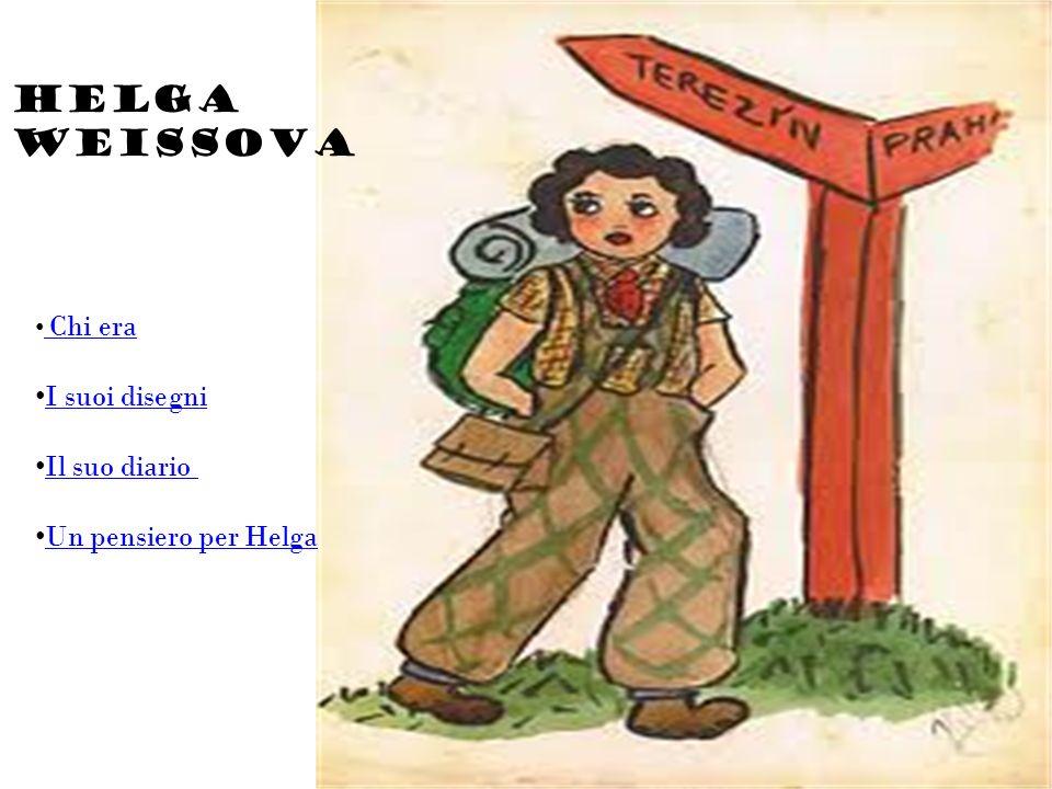 Helga Weissova Chi era Chi era I suoi disegni Il suo diario Un pensiero per Helga