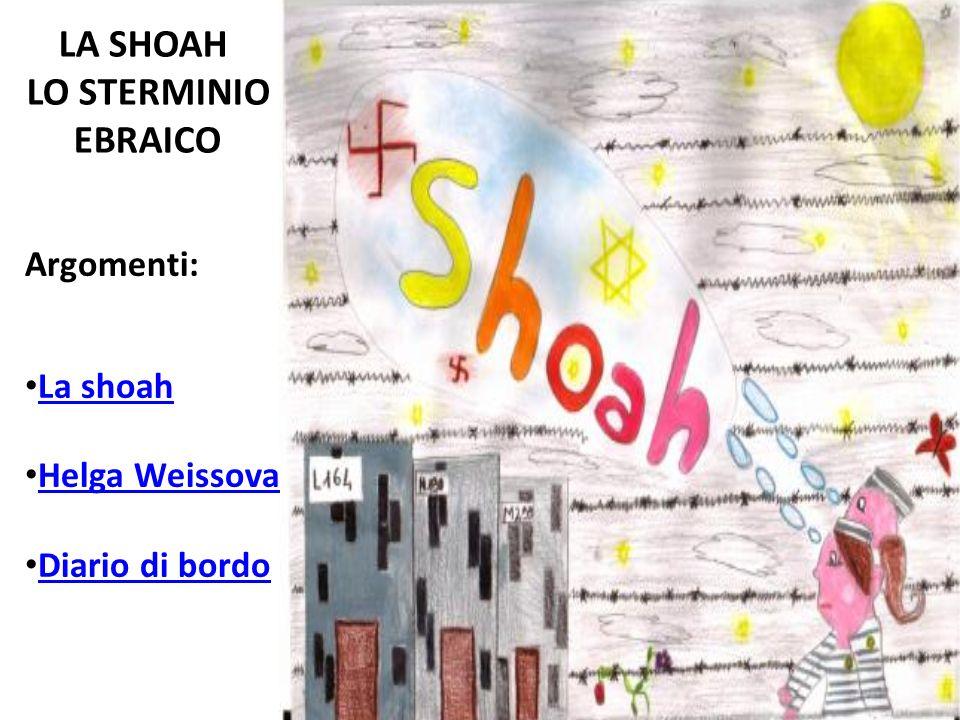 LA SHOAH LO STERMINIO EBRAICO Argomenti: La shoah Helga Weissova Diario di bordo