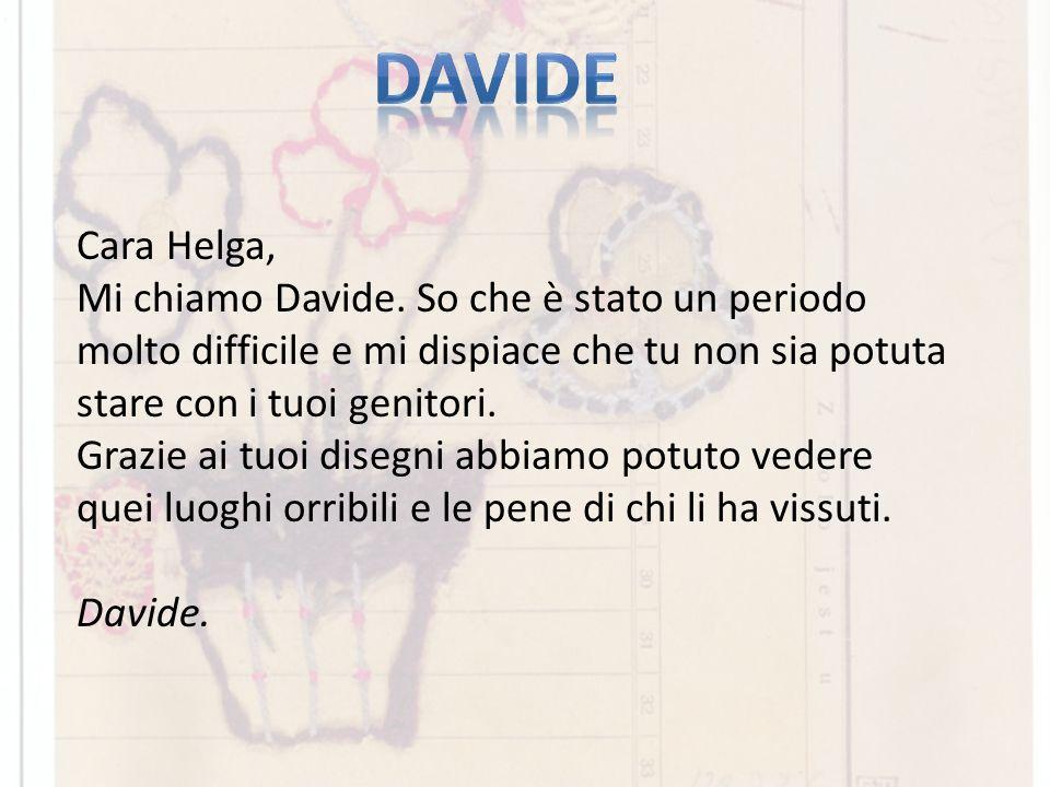 Cara Helga, Mi chiamo Davide. So che è stato un periodo molto difficile e mi dispiace che tu non sia potuta stare con i tuoi genitori. Grazie ai tuoi