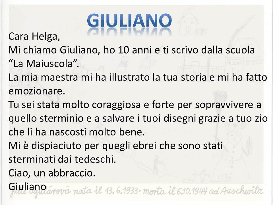 Cara Helga, Mi chiamo Giuliano, ho 10 anni e ti scrivo dalla scuola La Maiuscola. La mia maestra mi ha illustrato la tua storia e mi ha fatto emoziona