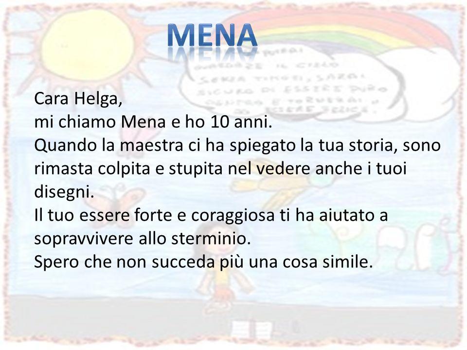 Cara Helga, mi chiamo Mena e ho 10 anni. Quando la maestra ci ha spiegato la tua storia, sono rimasta colpita e stupita nel vedere anche i tuoi disegn