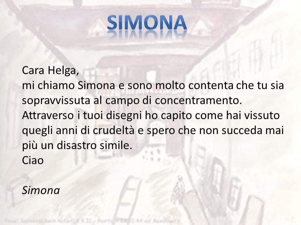 Cara Helga, mi chiamo Simona e sono molto contenta che tu sia sopravvissuta al campo di concentramento. Attraverso i tuoi disegni ho capito come hai v