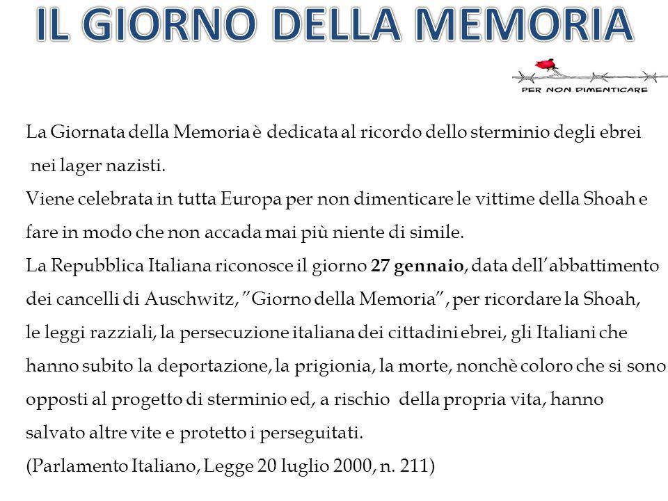 La Giornata della Memoria è dedicata al ricordo dello sterminio degli ebrei nei lager nazisti. Viene celebrata in tutta Europa per non dimenticare le