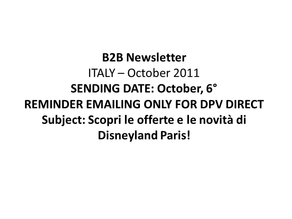B2B Newsletter ITALY – October 2011 SENDING DATE: October, 6° REMINDER EMAILING ONLY FOR DPV DIRECT Subject: Scopri le offerte e le novità di Disneyla