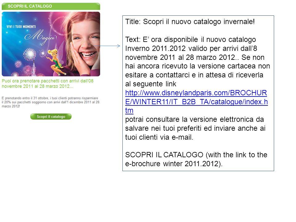 Title: Scopri il nuovo catalogo invernale! Text: E ora disponibile il nuovo catalogo Inverno 2011.2012 valido per arrivi dall8 novembre 2011 al 28 mar