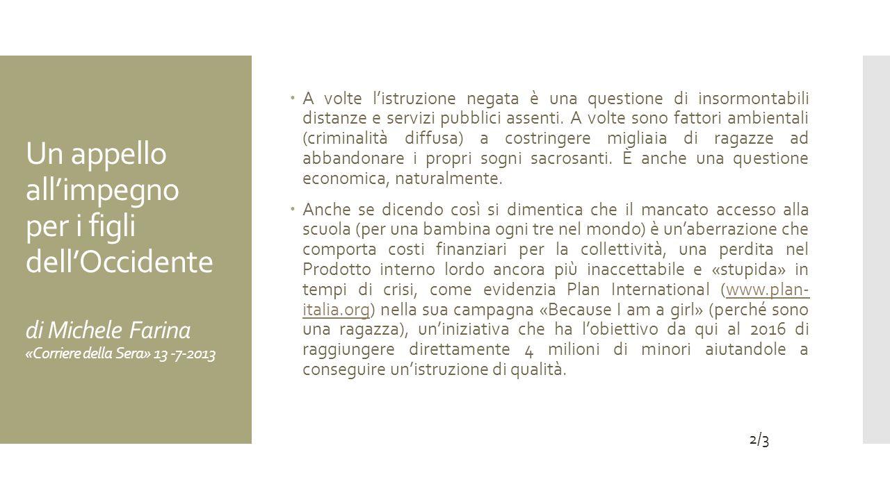 Un appello allimpegno per i figli dellOccidente di Michele Farina «Corriere della Sera» 13 -7-2013 A volte listruzione negata è una questione di insormontabili distanze e servizi pubblici assenti.