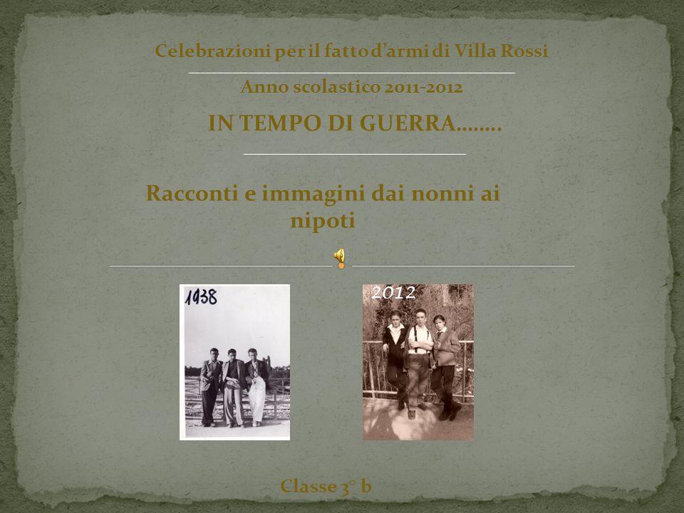 Classe 3° b Racconti e immagini dai nonni ai nipoti IN TEMPO DI GUERRA……..