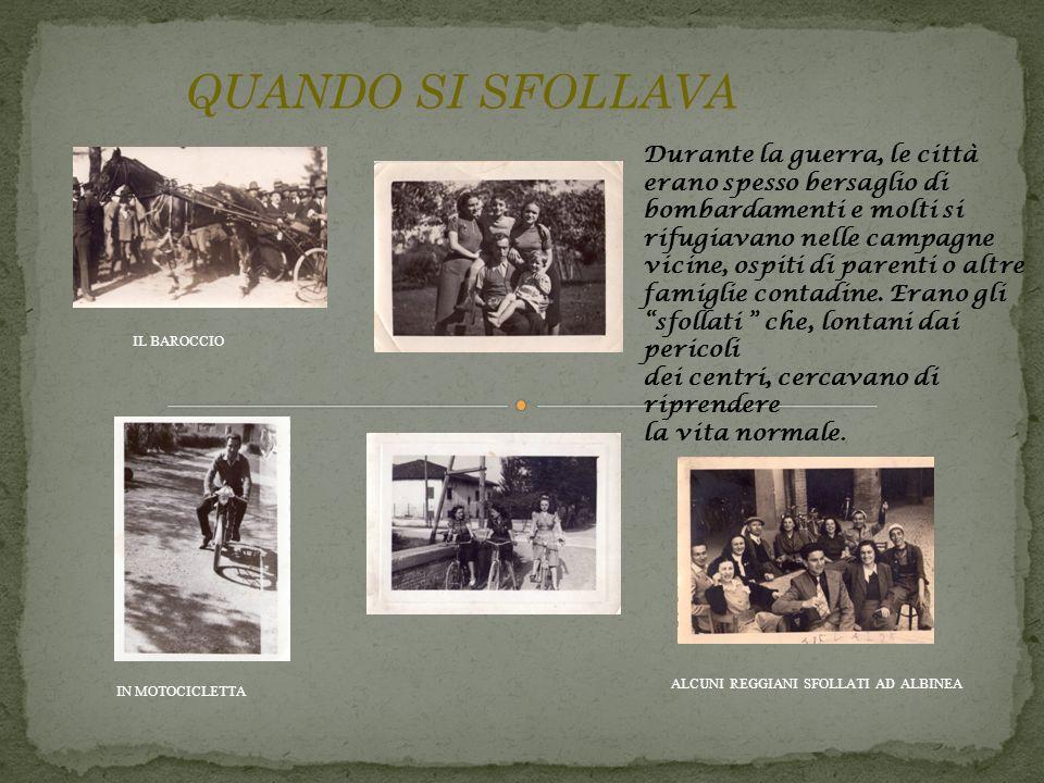 QUANDO SI SFOLLAVA Durante la guerra, le città erano spesso bersaglio di bombardamenti e molti si rifugiavano nelle campagne vicine, ospiti di parenti o altre famiglie contadine.