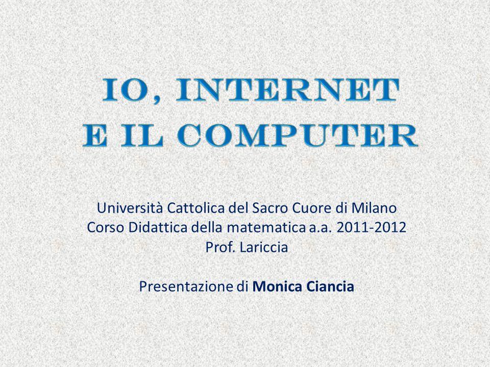 Università Cattolica del Sacro Cuore di Milano Corso Didattica della matematica a.a. 2011-2012 Prof. Lariccia Presentazione di Monica Ciancia
