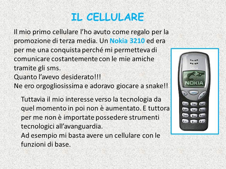 Il mio primo cellulare lho avuto come regalo per la promozione di terza media. Un Nokia 3210 ed era per me una conquista perché mi permetteva di comun