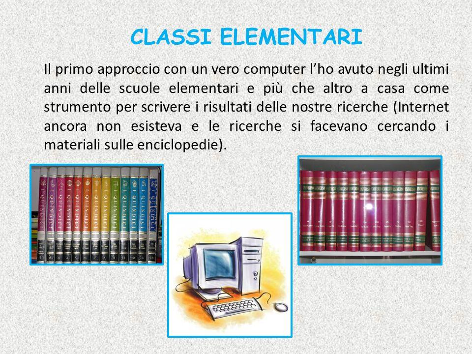 CLASSI ELEMENTARI Il primo approccio con un vero computer lho avuto negli ultimi anni delle scuole elementari e più che altro a casa come strumento pe