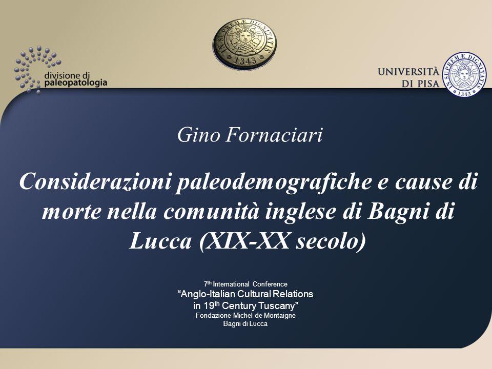 Gino Fornaciari Considerazioni paleodemografiche e cause di morte nella comunità inglese di Bagni di Lucca (XIX-XX secolo) 7 th International Conferen