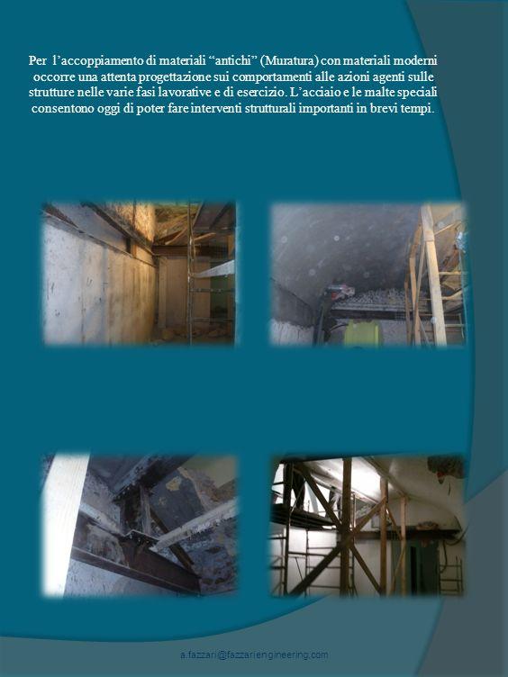 Per laccoppiamento di materiali antichi (Muratura) con materiali moderni occorre una attenta progettazione sui comportamenti alle azioni agenti sulle strutture nelle varie fasi lavorative e di esercizio.