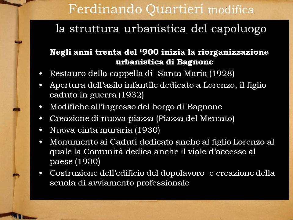 Ferdinando Quartieri modifica la struttura urbanistica del capoluogo Negli anni trenta del 900 inizia la riorganizzazione urbanistica di Bagnone Resta