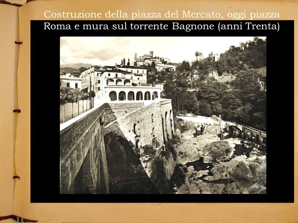 Costruzione della piazza del Mercato, oggi piazza Roma e mura sul torrente Bagnone (anni Trenta)