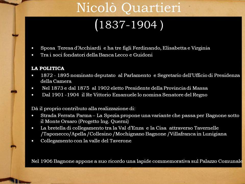 Nicolò Quartieri ( 1837-1904 ) Sposa Teresa dAcchiardi e ha tre figli Ferdinando, Elisabetta e Virginia Tra i soci fondatori della Banca Lecco e Guido