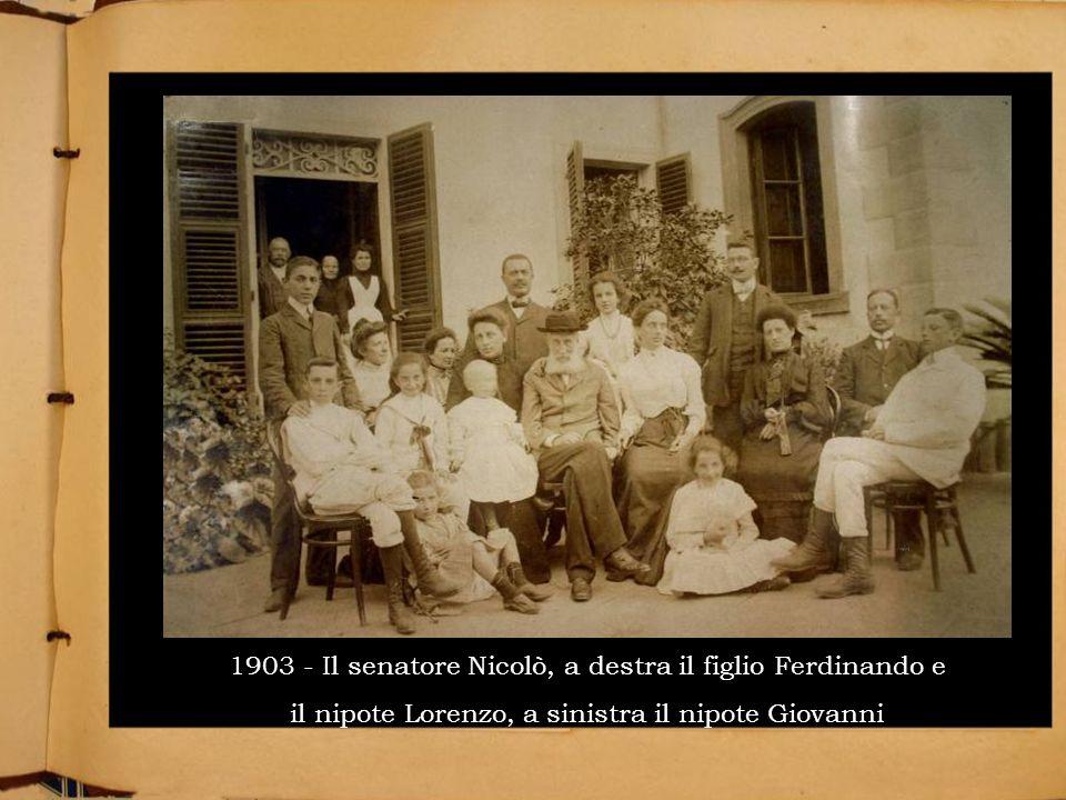1903 - Il senatore Nicolò, a destra il figlio Ferdinando e il nipote Lorenzo, a sinistra il nipote Giovanni