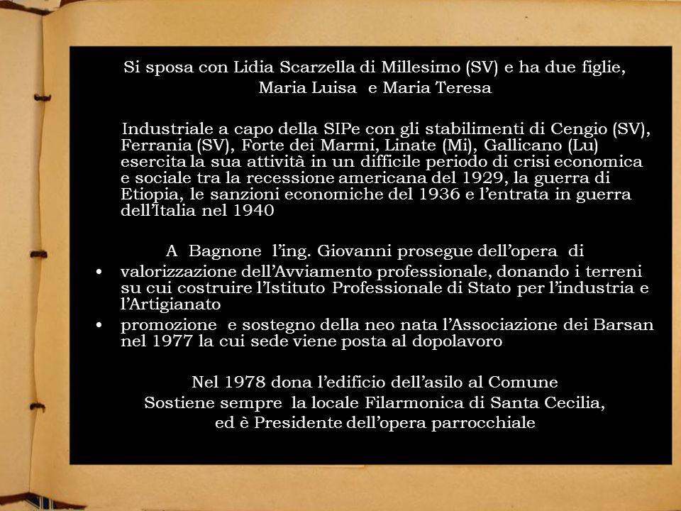 Si sposa con Lidia Scarzella di Millesimo (SV) e ha due figlie, Maria Luisa e Maria Teresa Industriale a capo della SIPe con gli stabilimenti di Cengi