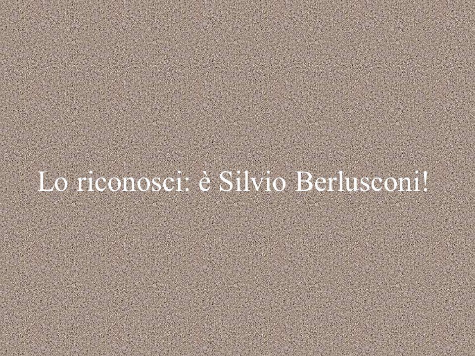 Lo riconosci: è Silvio Berlusconi!