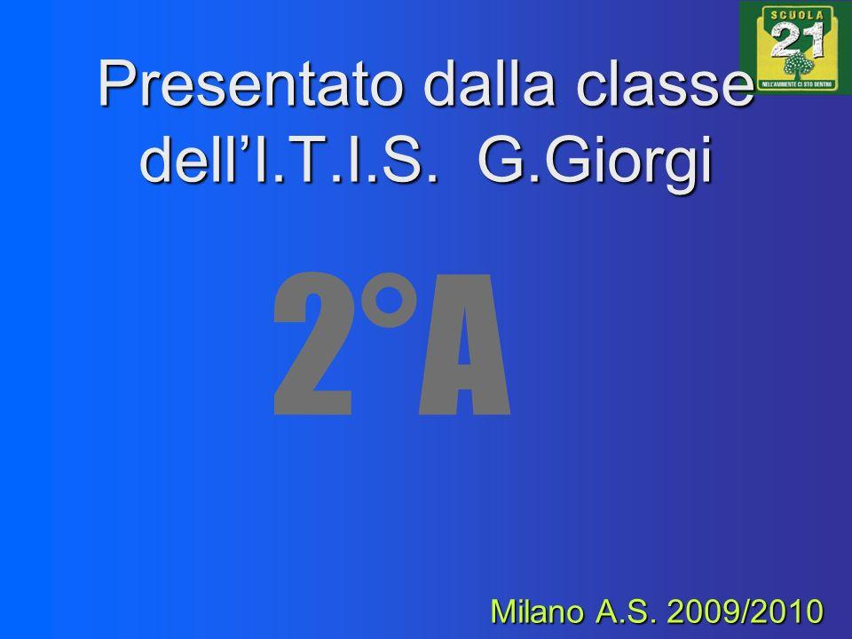 Presentato dalla classe dellI.T.I.S. G.Giorgi 2°A Milano A.S. 2009/2010