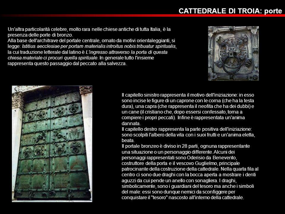 CATTEDRALE DI TROIA: porte Un'altra particolarità celebre, molto rara nelle chiese antiche di tutta Italia, è la presenza delle porte di bronzo. Alla