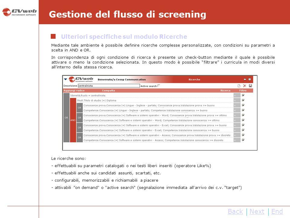 BackNextEnd Gestione del flusso di screening Ulteriori specifiche sul modulo Ricerche Le ricerche sono: - effettuabili su parametri catalogati o nei t