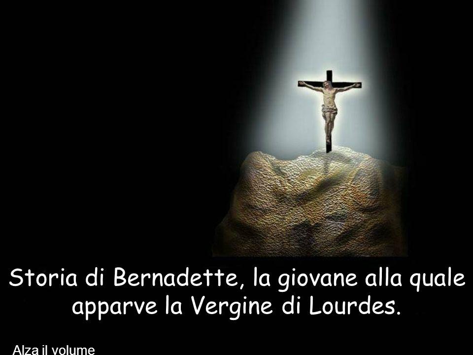Storia di Bernadette, la giovane alla quale apparve la Vergine di Lourdes. Alza il volume