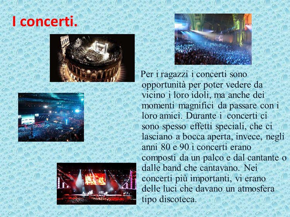 I concerti. Per i ragazzi i concerti sono opportunità per poter vedere da vicino i loro idoli, ma anche dei momenti magnifici da passare con i loro am