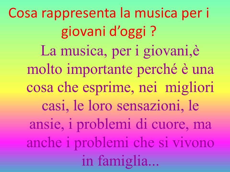 Cosa rappresenta la musica per i giovani doggi ? La musica, per i giovani,è molto importante perché è una cosa che esprime, nei migliori casi, le loro