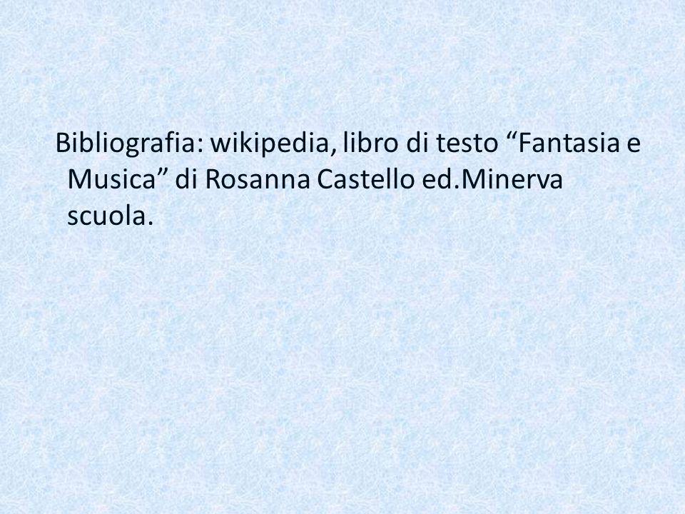 Bibliografia: wikipedia, libro di testo Fantasia e Musica di Rosanna Castello ed.Minerva scuola.