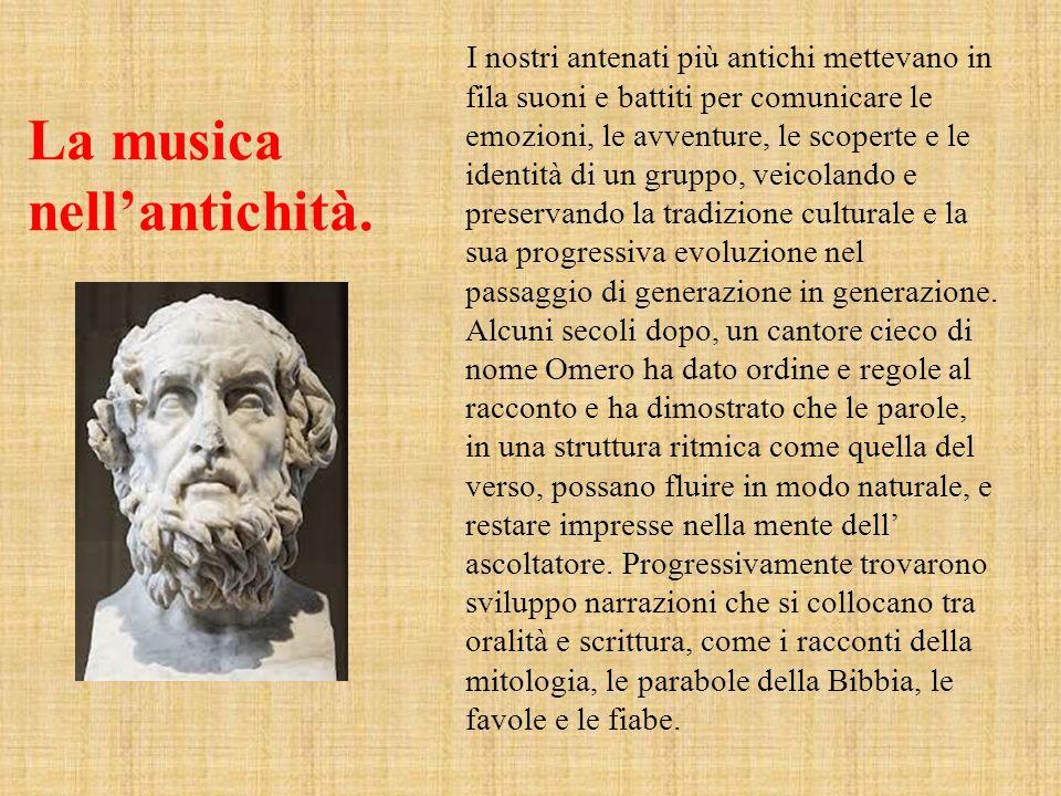 La musica nellantichità. I nostri antenati più antichi mettevano in fila suoni e battiti per comunicare le emozioni, le avventure, le scoperte e le id