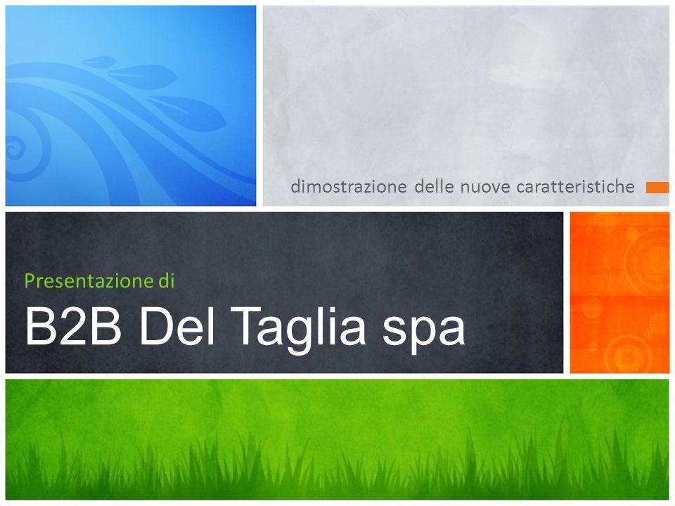 dimostrazione delle nuove caratteristiche Presentazione di B2B Del Taglia spa