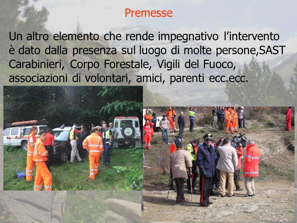Un altro elemento che rende impegnativo lintervento è dato dalla presenza sul luogo di molte persone,SAST Carabinieri, Corpo Forestale, Vigili del Fuoco, associazioni di volontari, amici, parenti ecc.ecc.