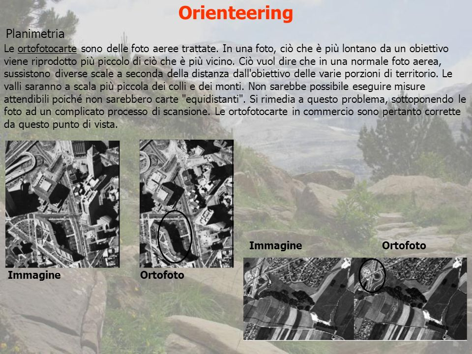 Orienteering Planimetria Le ortofotocarte sono delle foto aeree trattate.