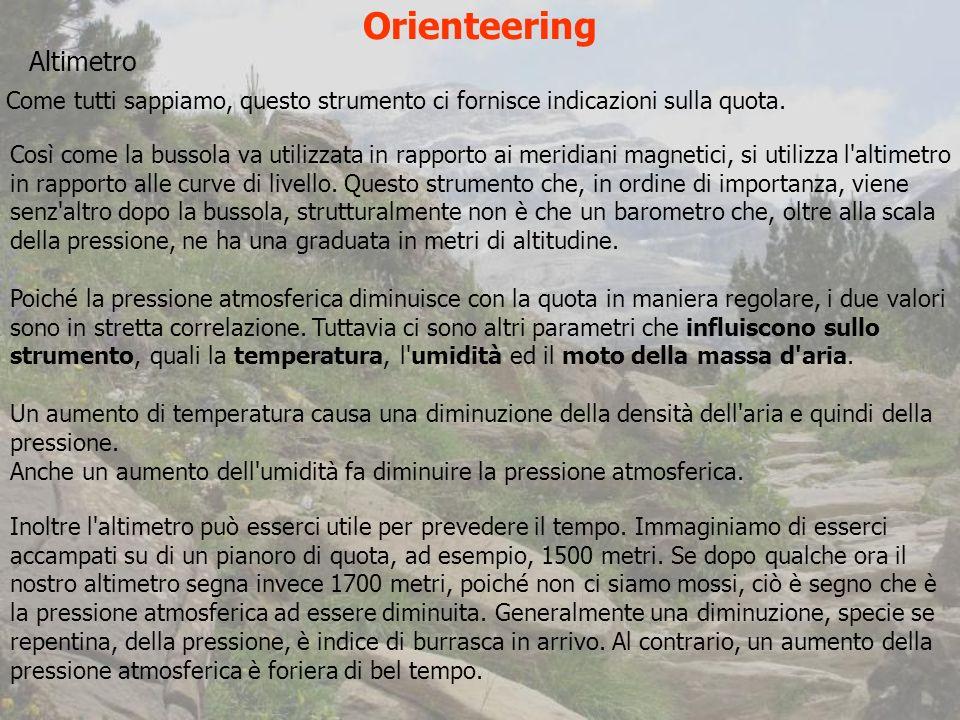 Orienteering Altimetro Come tutti sappiamo, questo strumento ci fornisce indicazioni sulla quota.
