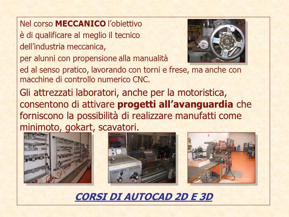 Nel corso MECCANICO lobiettivo è di qualificare al meglio il tecnico dellindustria meccanica, per alunni con propensione alla manualità ed al senso pr
