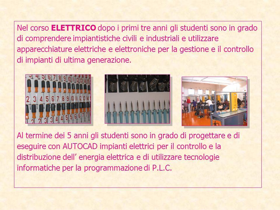Nel corso ELETTRICO dopo i primi tre anni gli studenti sono in grado di comprendere impiantistiche civili e industriali e utilizzare apparecchiature e