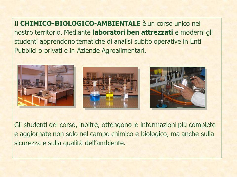Il CHIMICO-BIOLOGICO-AMBIENTALE è un corso unico nel nostro territorio. Mediante laboratori ben attrezzati e moderni gli studenti apprendono tematiche