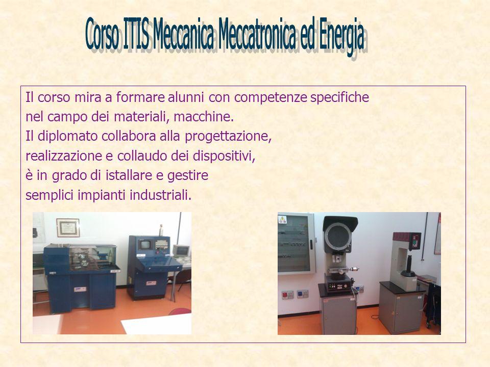 Il corso mira a formare alunni con competenze specifiche nel campo dei materiali, macchine. Il diplomato collabora alla progettazione, realizzazione e