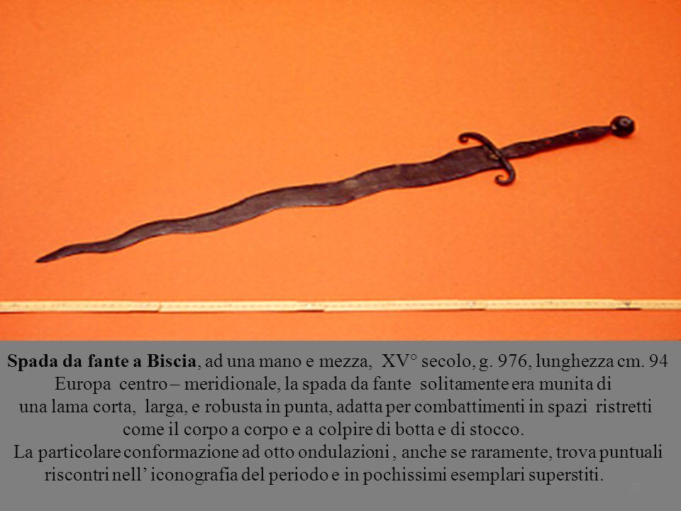 20 Spada da fante a Biscia, ad una mano e mezza, XV° secolo, g. 976, lunghezza cm. 94 Europa centro – meridionale, la spada da fante solitamente era m