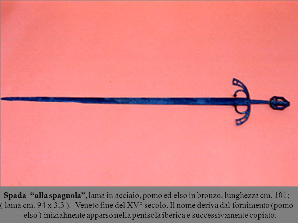 28 Spada alla spagnola, lama in acciaio, pomo ed elso in bronzo, lunghezza cm. 101; ( lama cm. 94 x 3,3 ). Veneto fine del XV° secolo. Il nome deriva