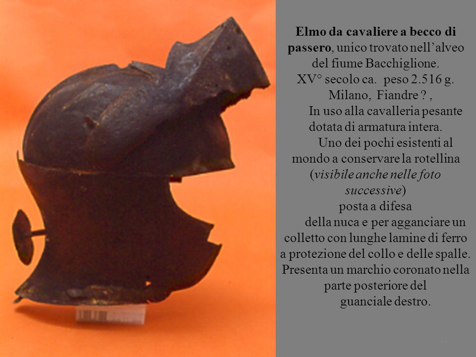 44 Elmo da cavaliere a becco di passero, unico trovato nellalveo del fiume Bacchiglione. XV° secolo ca. peso 2.516 g. Milano, Fiandre ?, In uso alla c