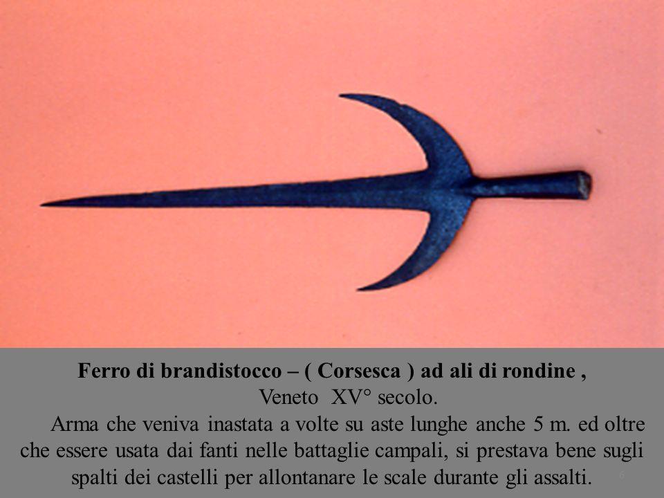 6 Ferro di brandistocco – ( Corsesca ) ad ali di rondine, Veneto XV° secolo. Arma che veniva inastata a volte su aste lunghe anche 5 m. ed oltre che e