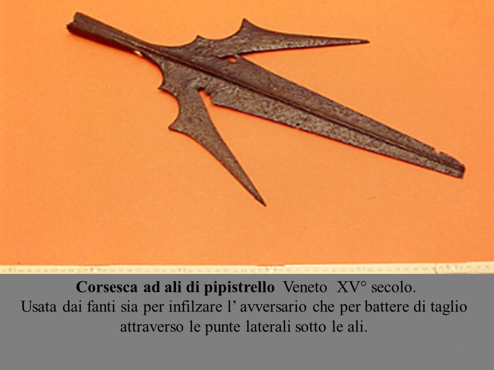 7 Corsesca ad ali di pipistrello Veneto XV° secolo. Usata dai fanti sia per infilzare l avversario che per battere di taglio attraverso le punte later