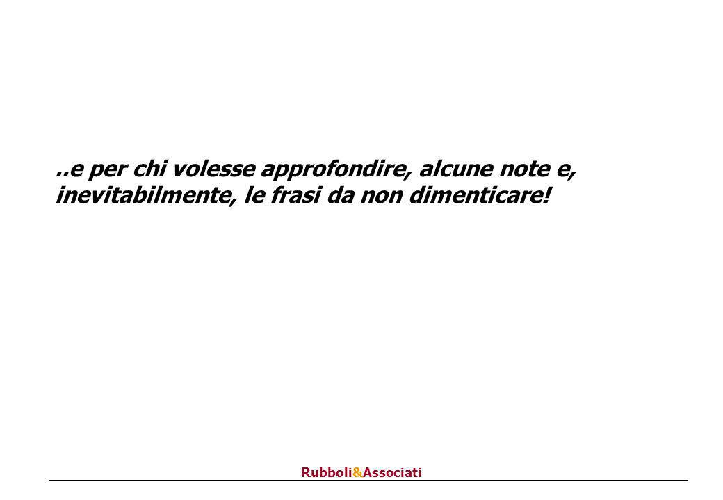 Rubboli&Associati..e per chi volesse approfondire, alcune note e, inevitabilmente, le frasi da non dimenticare!
