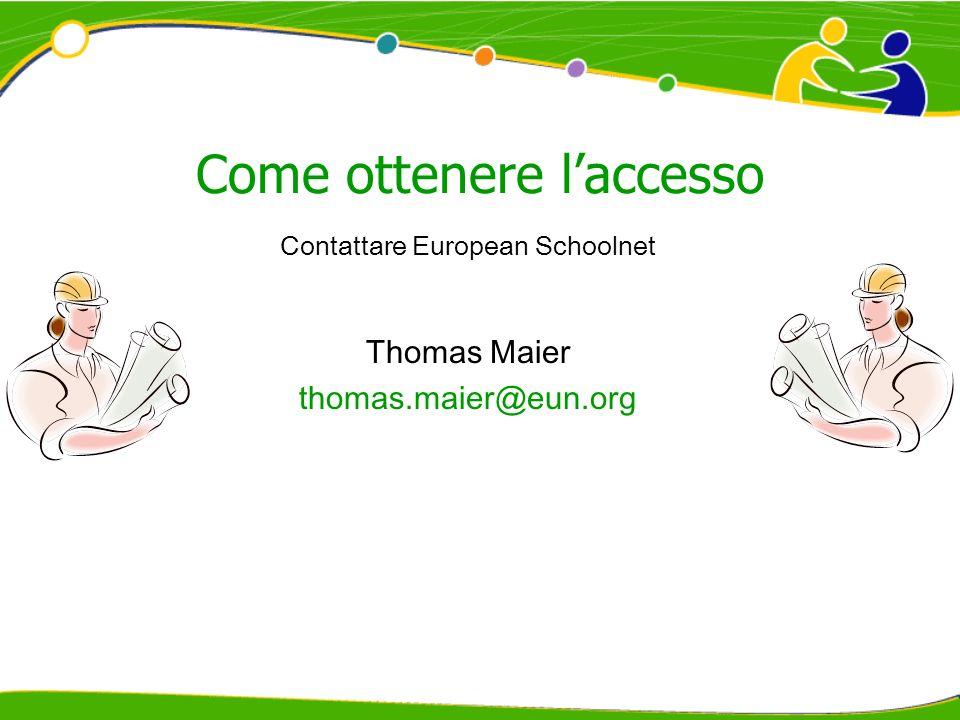Come ottenere laccesso Contattare European Schoolnet Thomas Maier thomas.maier@eun.org