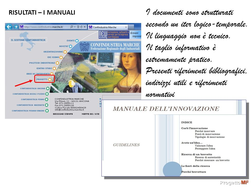 RISULTATI – I MANUALI Progetto MI 2 Progetto MI 2 I documenti sono strutturati secondo un iter logico-temporale. Il linguaggio non è tecnico. Il tagli