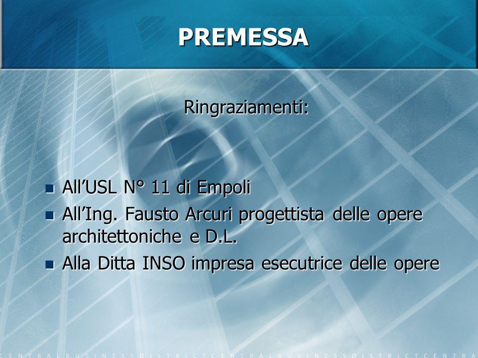 PREMESSA Ringraziamenti: AllUSL N° 11 di Empoli AllUSL N° 11 di Empoli AllIng. Fausto Arcuri progettista delle opere architettoniche e D.L. AllIng. Fa